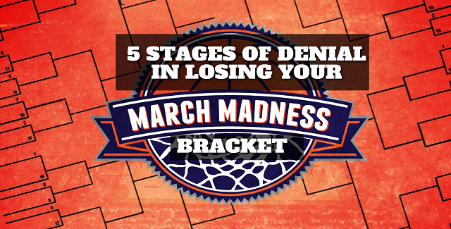 5 stages of denial in losing your march madness bracket